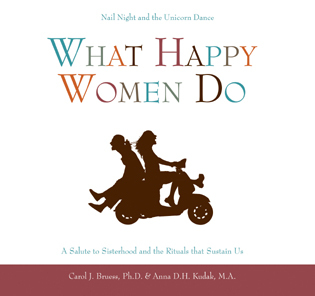 Cover image for the book What Happy Women Do: Nail Night and the Unicorn Dance--A Salute to Sisterhood and the Rituals that Sustain Us