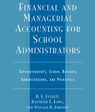 Cover image for the book Financial and Managerial Accounting for School Administrators: Superintendents, School Business Administrators and Principals, Fourth Edition