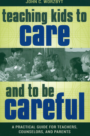 Cover image for the book Teaching Kids to Care and to be Careful: A Practical Guide for Teachers, Counselors, and Parents