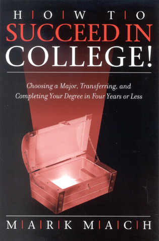 Cover image for the book How to Succeed in College!: Choosing a Major, Transferring, and Completing Your Degree in Four Years or Less