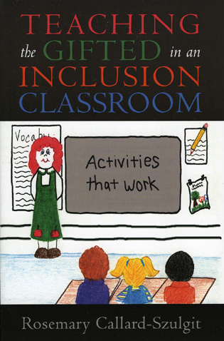 Cover image for the book Teaching the Gifted in an Inclusion Classroom: Activities that Work