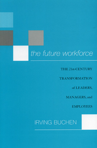 Cover image for the book The Future Workforce: The 21st-Century Transformation of Leaders, Managers, and Employees