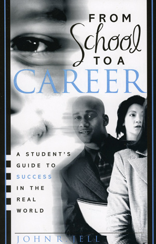 Cover image for the book From School to a Career: A Student's Guide to Success in the Real World