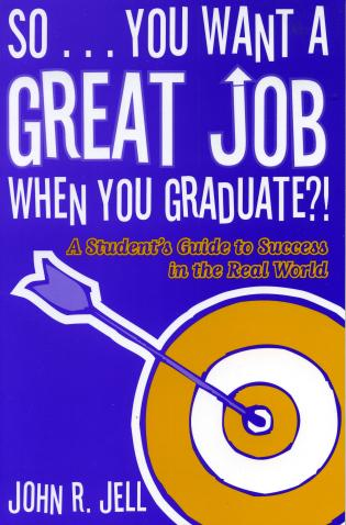 Cover image for the book So...You Want a Great Job When You Graduate: A Student's Guide to Success in the Real World