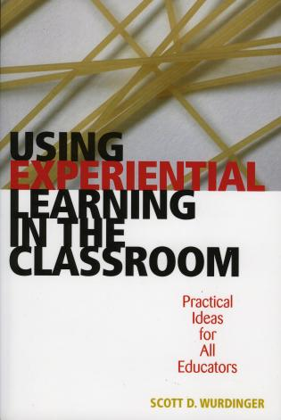Cover image for the book Using Experiential Learning in the Classroom: Practical Ideas for All Educators