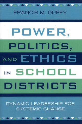 Cover image for the book Power, Politics, and Ethics in School Districts: Dynamic Leadership for Systemic Change