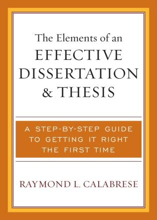 Cover image for the book The Elements of an Effective Dissertation and Thesis: A Step-by-Step Guide to Getting it Right the First Time