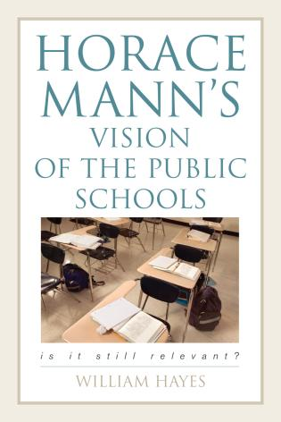 Cover image for the book Horace Mann's Vision of the Public Schools: Is it Still Relevant?
