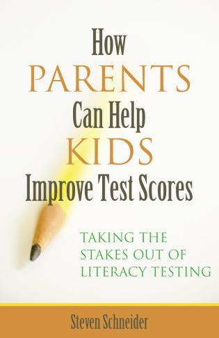 Cover image for the book How Parents Can Help Kids Improve Test Scores: Taking the Stakes Out of Literacy Testing