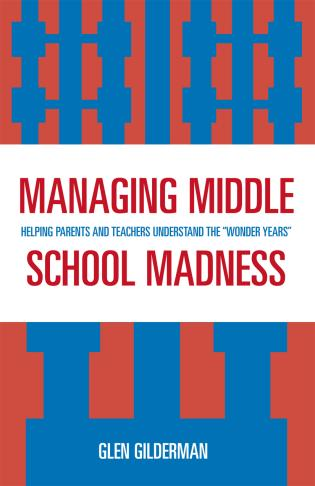 Cover image for the book Managing Middle School Madness: Helping Parents and Teachers Understand the 'Wonder Years'