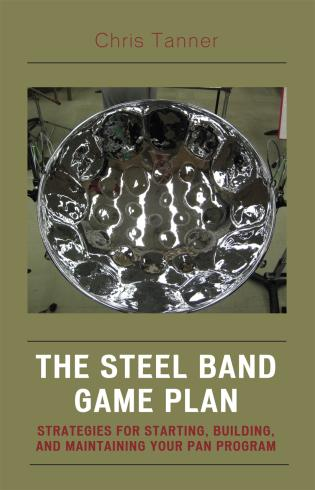Cover image for the book The Steel Band Game Plan: Strategies for Starting, Building, and Maintaining Your Pan Program
