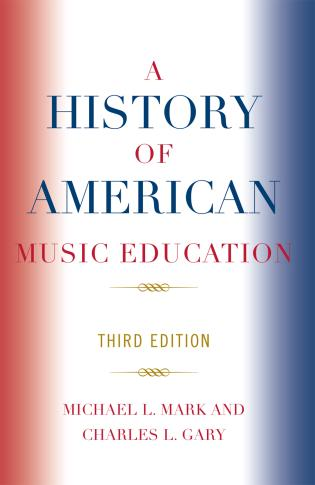 Cover image for the book A History of American Music Education, 3rd Edition