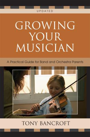 Cover image for the book Growing Your Musician: A Practical Guide for Band and Orchestra Parents, Second Edition