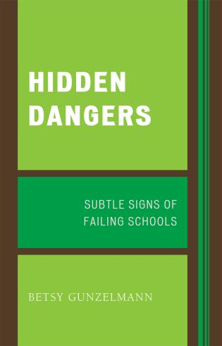 Cover image for the book Hidden Dangers: Subtle Signs of Failing Schools