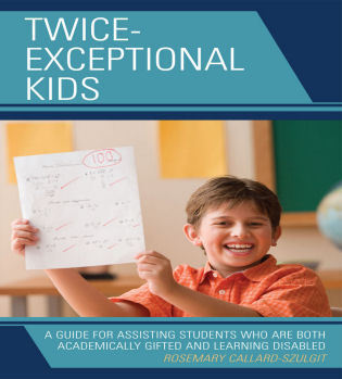 Cover image for the book Twice-Exceptional Kids: A Guide for Assisting Students Who Are Both Academically Gifted and Learning Disabled