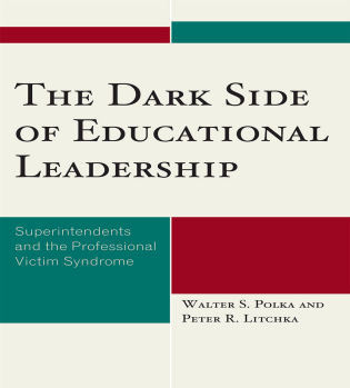 Cover image for the book The Dark Side of Educational Leadership: Superintendents and the Professional Victim Syndrome