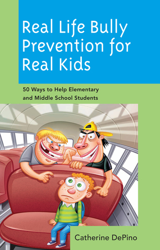 Cover image for the book Real Life Bully Prevention for Real Kids: 50 Ways to Help Elementary and Middle School Students