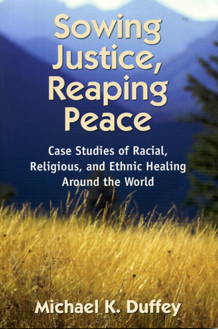 Cover image for the book Sowing Justice, Reaping Peace: Case Studies of Racial, Religious, and Ethnic Healing Around the World