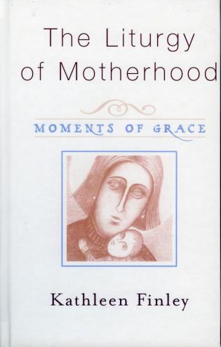 Cover image for the book The Liturgy of Motherhood: Moments of Grace