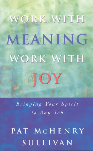 Cover image for the book Work With Meaning, Work With Joy: Bringing Your Spirit to Any Job