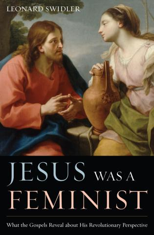 Cover image for the book Jesus Was a Feminist: What the Gospels Reveal about His Revolutionary Perspective