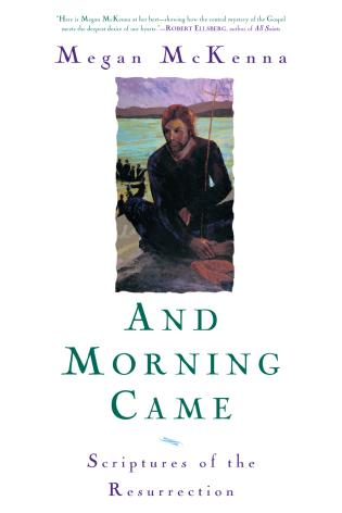 Cover image for the book And Morning Came: Scriptures of the Resurrection