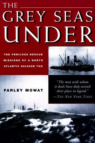 Cover image for the book Grey Seas Under: The Perilous Rescue Mission Of A N.A. Salvage Tug, First Edition
