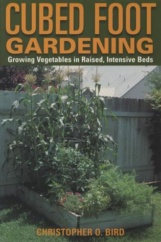 Cover image for the book Cubed Foot Gardening: Growing Vegetables In Raised, Intensive Beds, First Edition