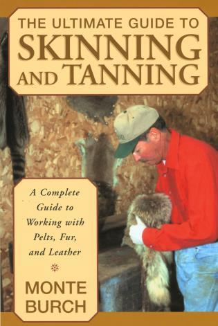 Cover image for the book Ultimate Guide to Skinning and Tanning: A Complete Guide To Working With Pelts, Fur, And Leather, First Edition