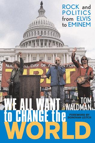 Cover image for the book We All Want to Change the World: Rock and Politics from Elvis to Eminem