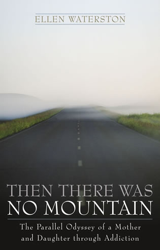 Cover image for the book Then There Was No Mountain: A Parallel Odyssey of a Mother and Daughter Through Addiction