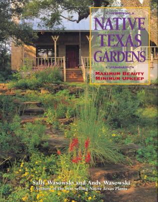 Cover image for the book Native Texas Gardens: Maximum Beauty Minimum Upkeep