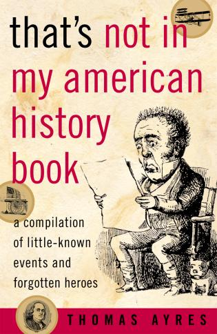 Cover image for the book That's Not in My American History Book: A Compilation of Little-Known Events and Forgotten Heroes