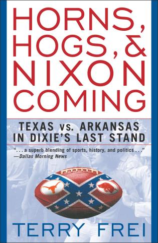 Cover image for the book Horns, Hogs, & Nixon Coming: Texas vs. Arkansas in Dixie's Last Stand