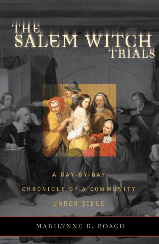 Cover image for the book The Salem Witch Trials: A Day-by-Day Chronicle of a Community Under Siege