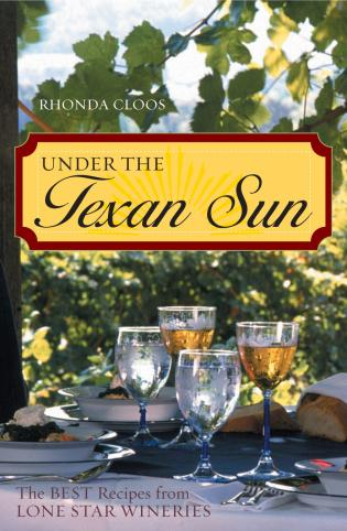 Cover image for the book Under the Texan Sun: The Best Recipes from Lone Star Wineries