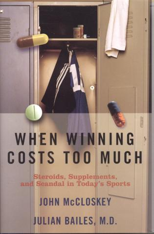 Cover image for the book When Winning Costs Too Much: Steroids, Supplements, and Scandal in Today's Sports World
