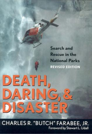 Cover image for the book Death, Daring, and Disaster: Search and Rescue in the National Parks, Revised Edition