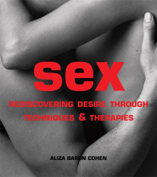 Cover image for the book Sex: Rediscovering Desire Through Techniques & Therapies