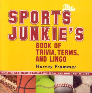 Cover image for the book The Sports Junkie's Book of Trivia, Terms, and Lingo: What They Are, Where They Came From, and How They're Used