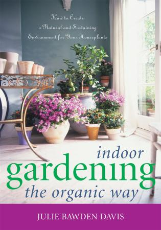 Cover image for the book Indoor Gardening the Organic Way: How to Create a Natural and Sustaining Environment for Your Houseplants