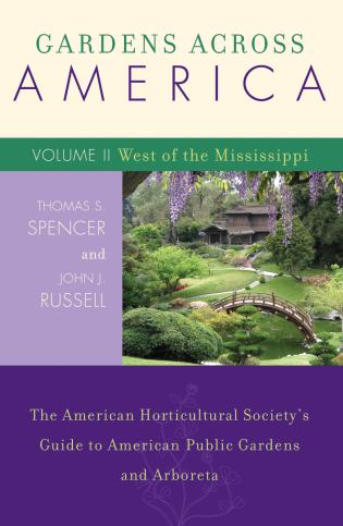 Cover image for the book Gardens Across America, West of the Mississippi: The American Horticultural Society's Guide to American Public Gardens and Arboreta, Volume II