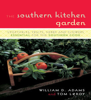 Cover image for the book The Southern Kitchen Garden: Vegetables, Fruits, Herbs and Flowers Essential for the Southern Cook
