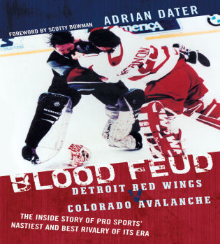 Cover image for the book Blood Feud: Detroit Red Wings v. Colorado Avalanche: The Inside Story of Pro Sports' Nastiest and Best Rivalry of Its Era