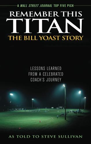 Cover image for the book Remember This Titan: The Bill Yoast Story: Lessons Learned from a Celebrated Coach's Journey As Told to Steve Sullivan