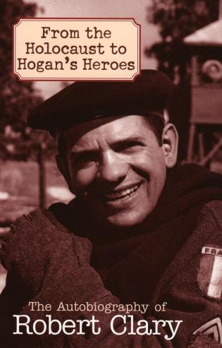 Cover image for the book From the Holocaust to Hogan's Heroes: The Autobiography of Robert Clary