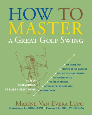 Cover image for the book How to Master a Great Golf Swing: Fifteen Fundamentals to Build a Great Swing, Second Edition