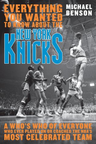 Cover image for the book Everything You Wanted to Know About the New York Knicks: A Who's Who of Everyone Who Ever Played On or Coached the NBA's Most Celebrated Team