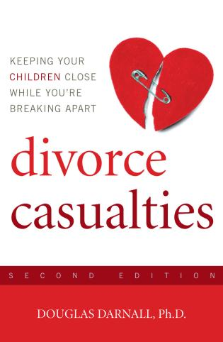 Cover image for the book Divorce Casualties: Keeping Your Children Close While You're Breaking Apart, 2nd Edition