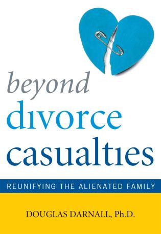 Cover image for the book Beyond Divorce Casualties: Reunifying the Alienated Family